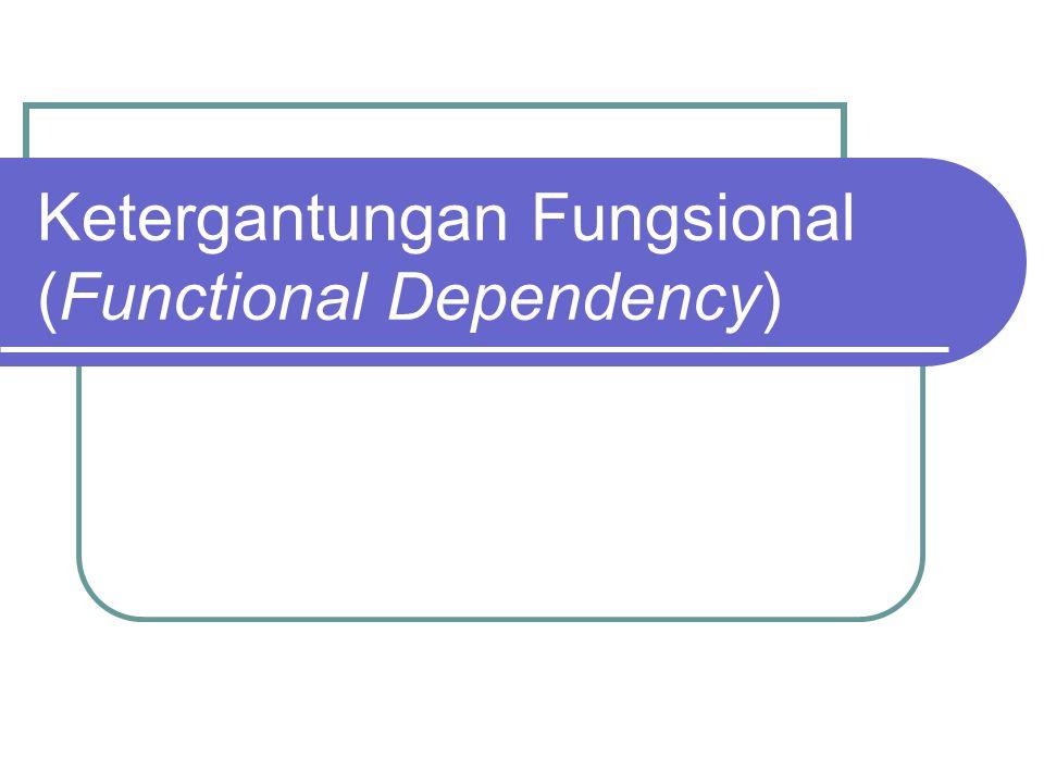 Ketergantungan Fungsional (Functional Dependency)