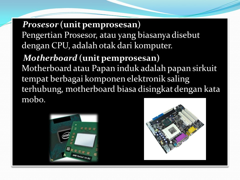 Prosesor (unit pemprosesan) Pengertian Prosesor, atau yang biasanya disebut dengan CPU, adalah otak dari komputer.