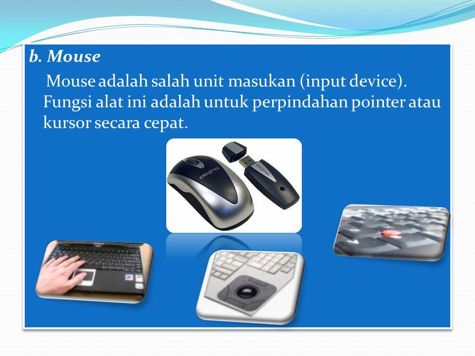 b. Mouse Mouse adalah salah unit masukan (input device)