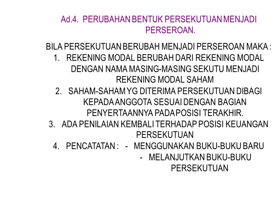 Ad. 4. PERUBAHAN BENTUK PERSEKUTUAN MENJADI PERSEROAN