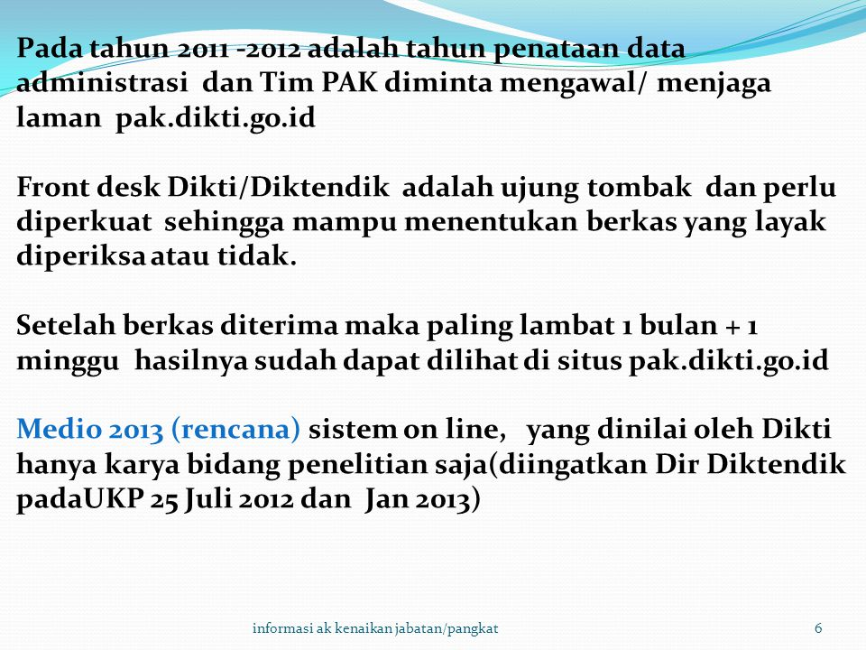 Pada tahun 2011 -2012 adalah tahun penataan data administrasi dan Tim PAK diminta mengawal/ menjaga laman pak.dikti.go.id