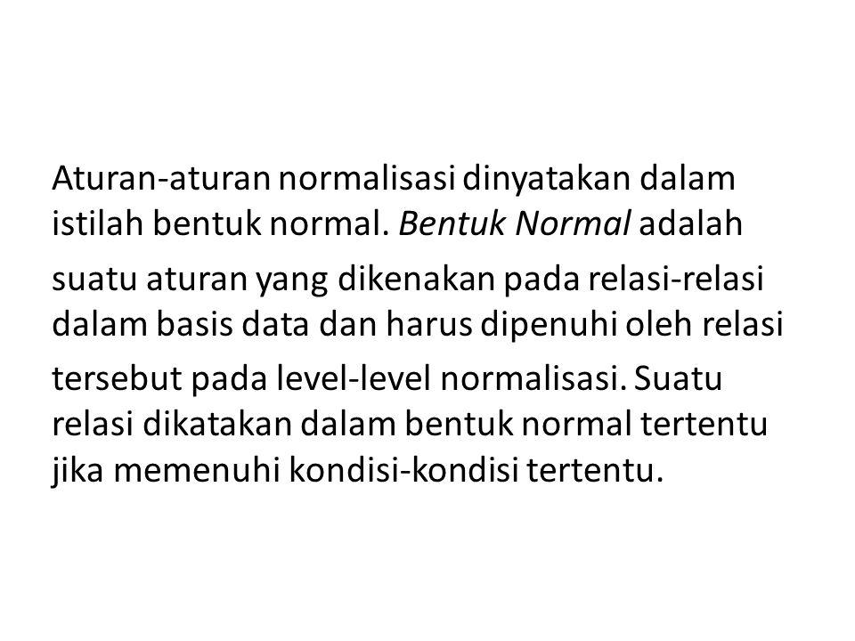 Aturan-aturan normalisasi dinyatakan dalam istilah bentuk normal
