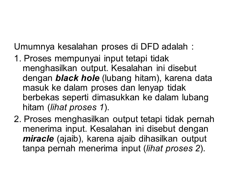 Umumnya kesalahan proses di DFD adalah :