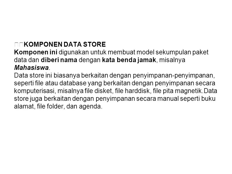 KOMPONEN DATA STORE Komponen ini digunakan untuk membuat model sekumpulan paket. data dan diberi nama dengan kata benda jamak, misalnya.