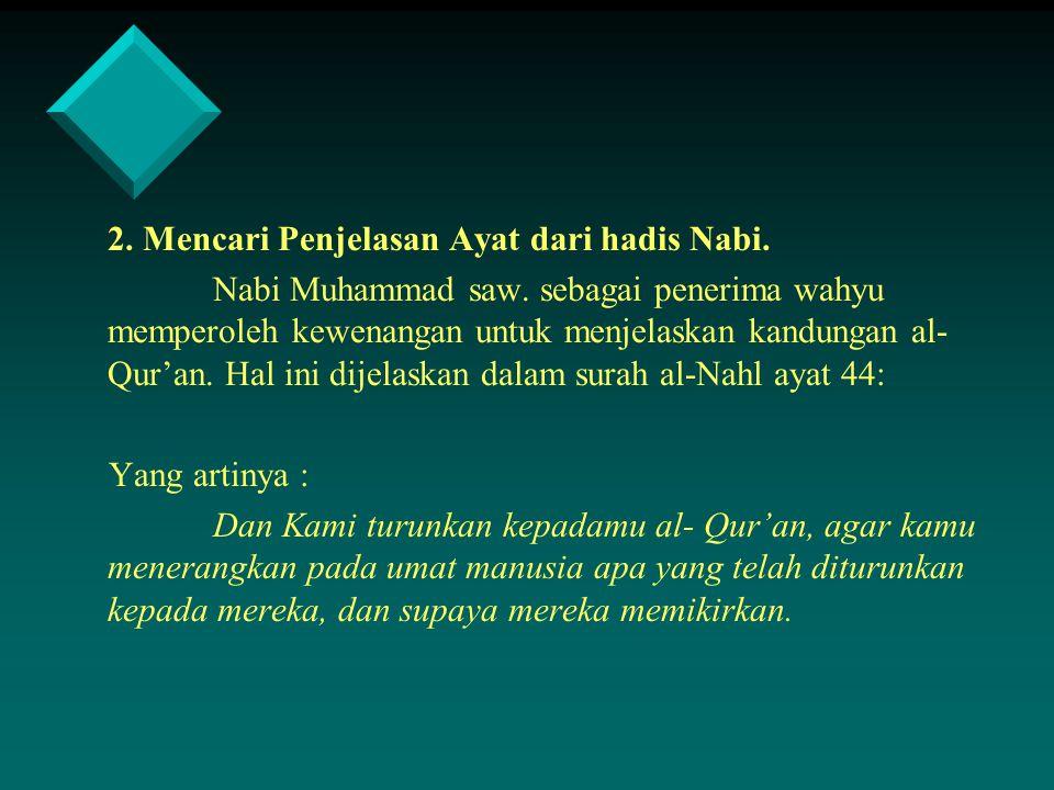 2. Mencari Penjelasan Ayat dari hadis Nabi. Nabi Muhammad saw