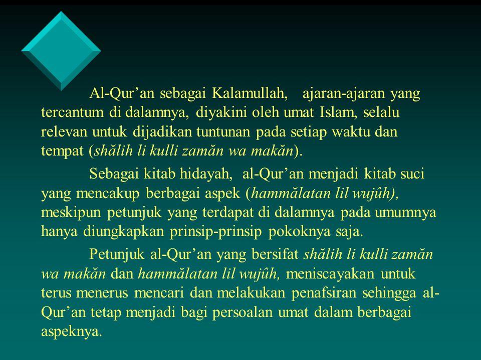 Al-Qur'an sebagai Kalamullah, ajaran-ajaran yang tercantum di dalamnya, diyakini oleh umat Islam, selalu relevan untuk dijadikan tuntunan pada setiap waktu dan tempat (shălih li kulli zamăn wa makăn).