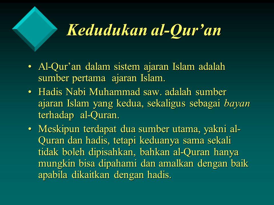 Kedudukan al-Qur'an Al-Qur'an dalam sistem ajaran Islam adalah sumber pertama ajaran Islam.