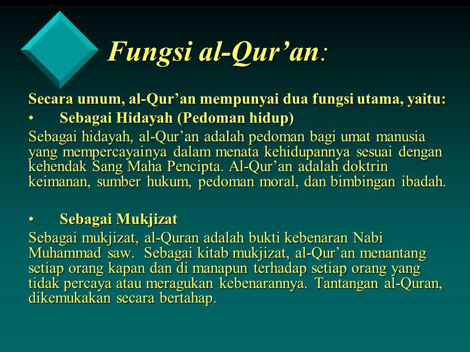 Fungsi al-Qur'an: Secara umum, al-Qur'an mempunyai dua fungsi utama, yaitu: Sebagai Hidayah (Pedoman hidup)