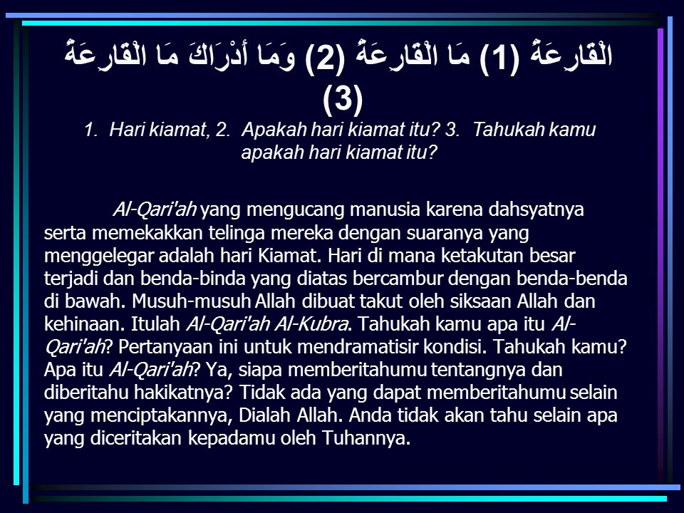 الْقَارِعَةُ (1) مَا الْقَارِعَةُ (2) وَمَا أَدْرَاكَ مَا الْقَارِعَةُ (3)