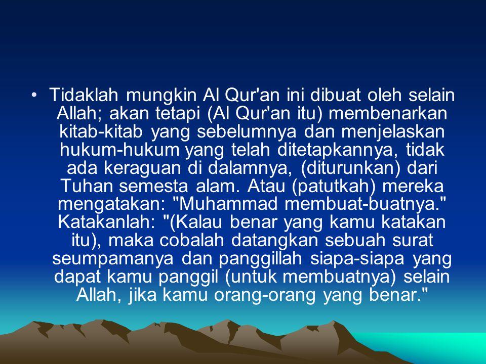 Tidaklah mungkin Al Qur an ini dibuat oleh selain Allah; akan tetapi (Al Qur an itu) membenarkan kitab-kitab yang sebelumnya dan menjelaskan hukum-hukum yang telah ditetapkannya, tidak ada keraguan di dalamnya, (diturunkan) dari Tuhan semesta alam.