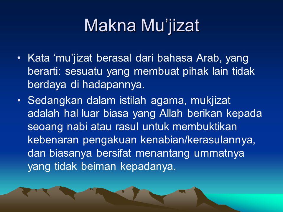 Makna Mu'jizat Kata 'mu'jizat berasal dari bahasa Arab, yang berarti: sesuatu yang membuat pihak lain tidak berdaya di hadapannya.