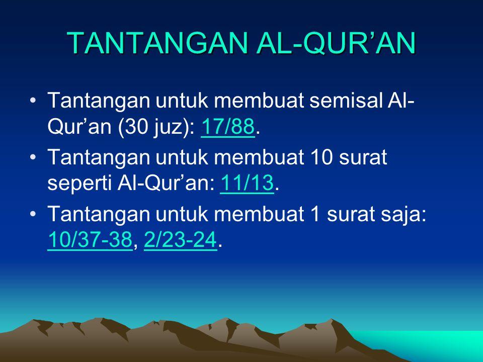 TANTANGAN AL-QUR'AN Tantangan untuk membuat semisal Al-Qur'an (30 juz): 17/88. Tantangan untuk membuat 10 surat seperti Al-Qur'an: 11/13.