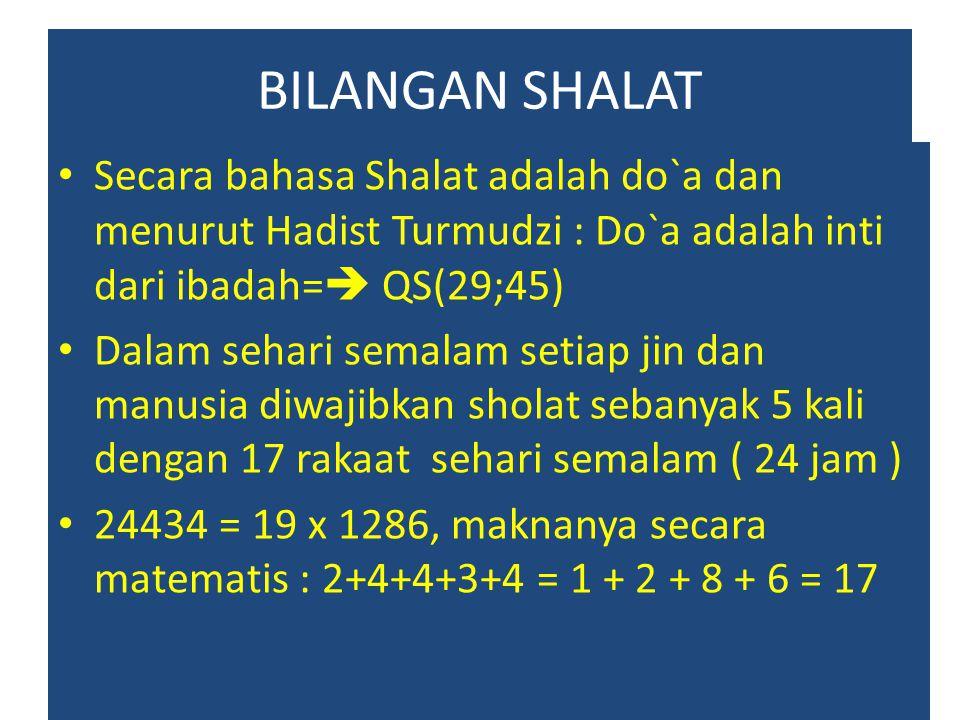 BILANGAN SHALAT Secara bahasa Shalat adalah do`a dan menurut Hadist Turmudzi : Do`a adalah inti dari ibadah= QS(29;45)