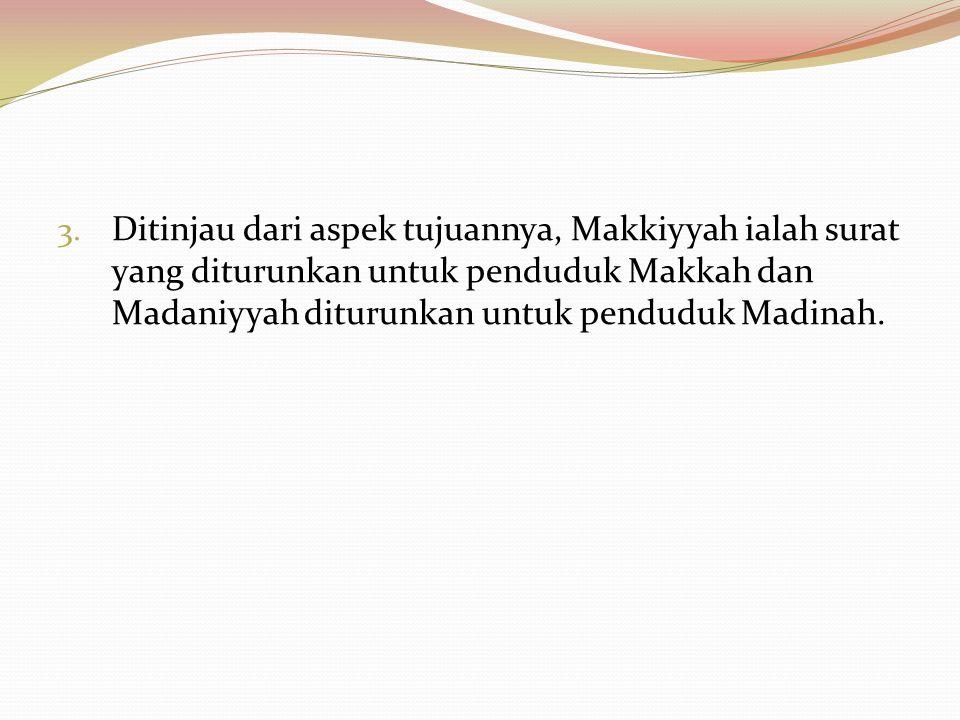 Ditinjau dari aspek tujuannya, Makkiyyah ialah surat yang diturunkan untuk penduduk Makkah dan Madaniyyah diturunkan untuk penduduk Madinah.