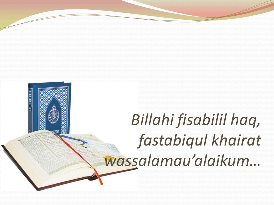 Billahi fisabilil haq, fastabiqul khairat wassalamau'alaikum…