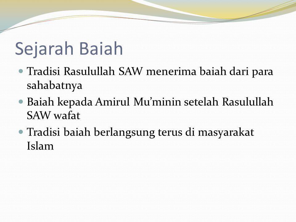 Sejarah Baiah Tradisi Rasulullah SAW menerima baiah dari para sahabatnya. Baiah kepada Amirul Mu'minin setelah Rasulullah SAW wafat.