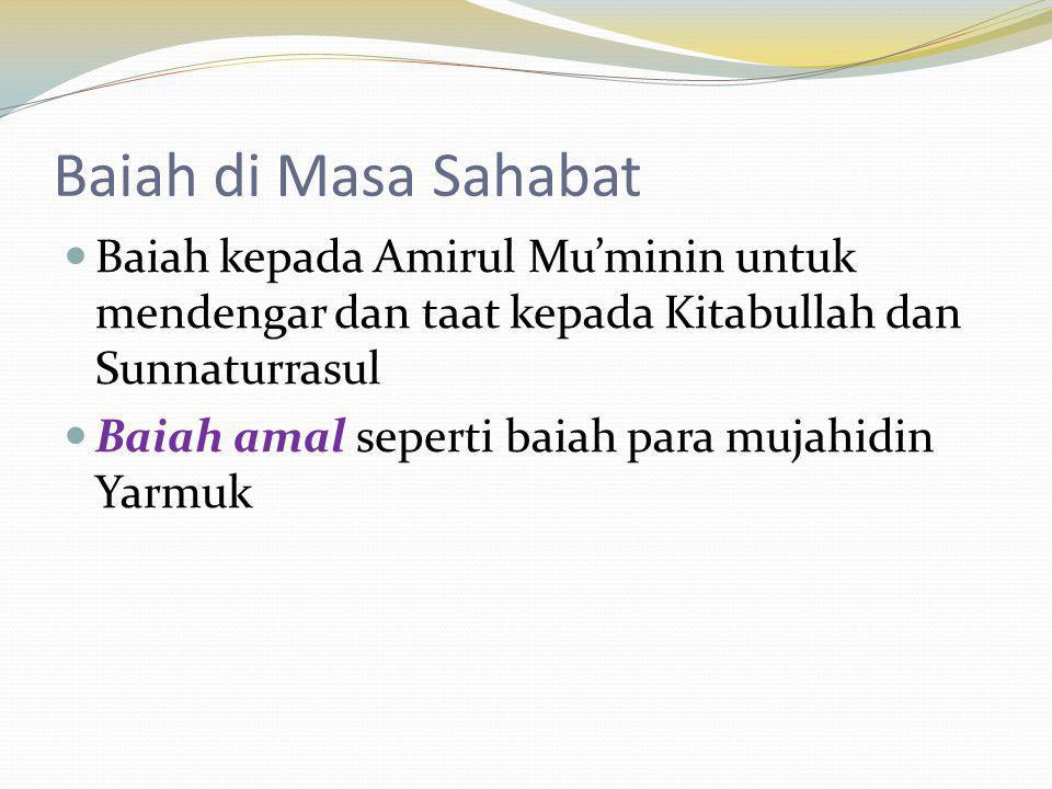 Baiah di Masa Sahabat Baiah kepada Amirul Mu'minin untuk mendengar dan taat kepada Kitabullah dan Sunnaturrasul.