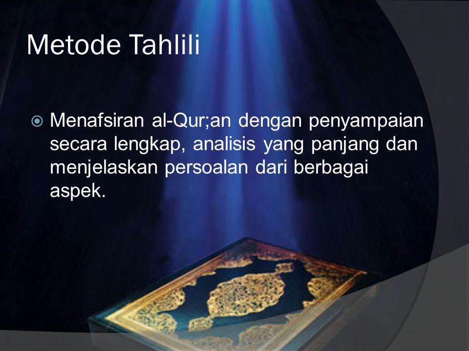 Metode Tahlili Menafsiran al-Qur;an dengan penyampaian secara lengkap, analisis yang panjang dan menjelaskan persoalan dari berbagai aspek.