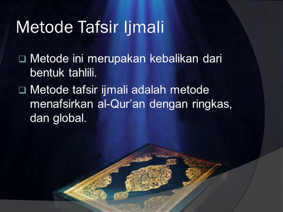 Metode Tafsir Ijmali Metode ini merupakan kebalikan dari bentuk tahlili.