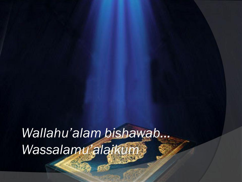 Wallahu'alam bishawab… Wassalamu'alaikum