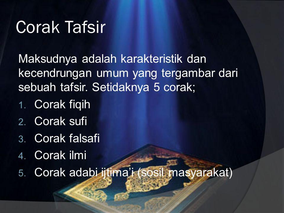 Corak Tafsir Maksudnya adalah karakteristik dan kecendrungan umum yang tergambar dari sebuah tafsir. Setidaknya 5 corak;