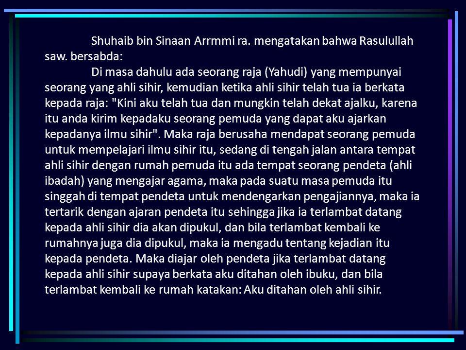 Shuhaib bin Sinaan Arrmmi ra. mengatakan bahwa Rasulullah saw
