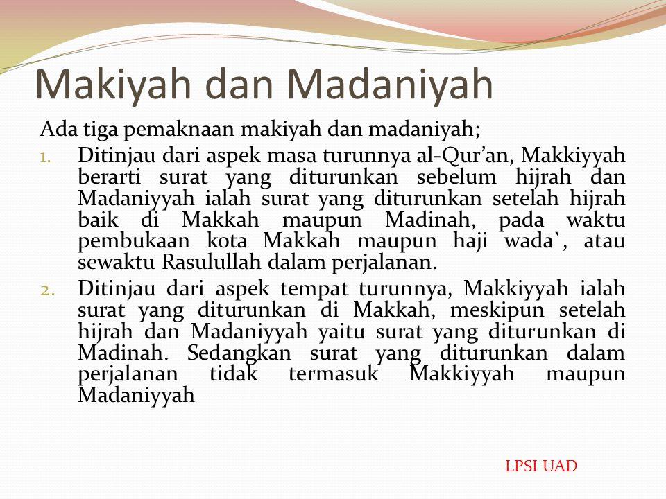 Makiyah dan Madaniyah Ada tiga pemaknaan makiyah dan madaniyah;