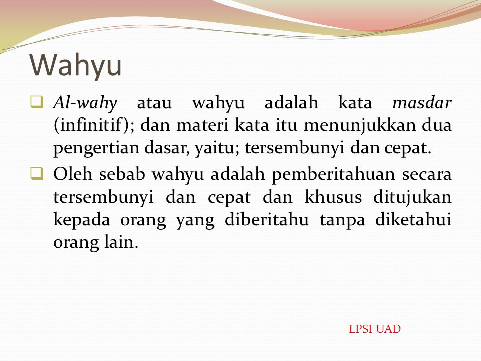 Wahyu Al-wahy atau wahyu adalah kata masdar (infinitif); dan materi kata itu menunjukkan dua pengertian dasar, yaitu; tersembunyi dan cepat.