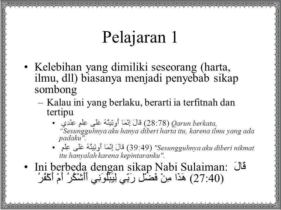 Pelajaran 1 Kelebihan yang dimiliki seseorang (harta, ilmu, dll) biasanya menjadi penyebab sikap sombong.