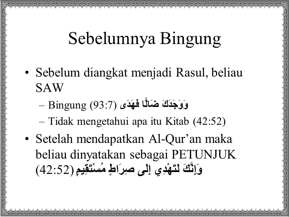 Sebelumnya Bingung Sebelum diangkat menjadi Rasul, beliau SAW