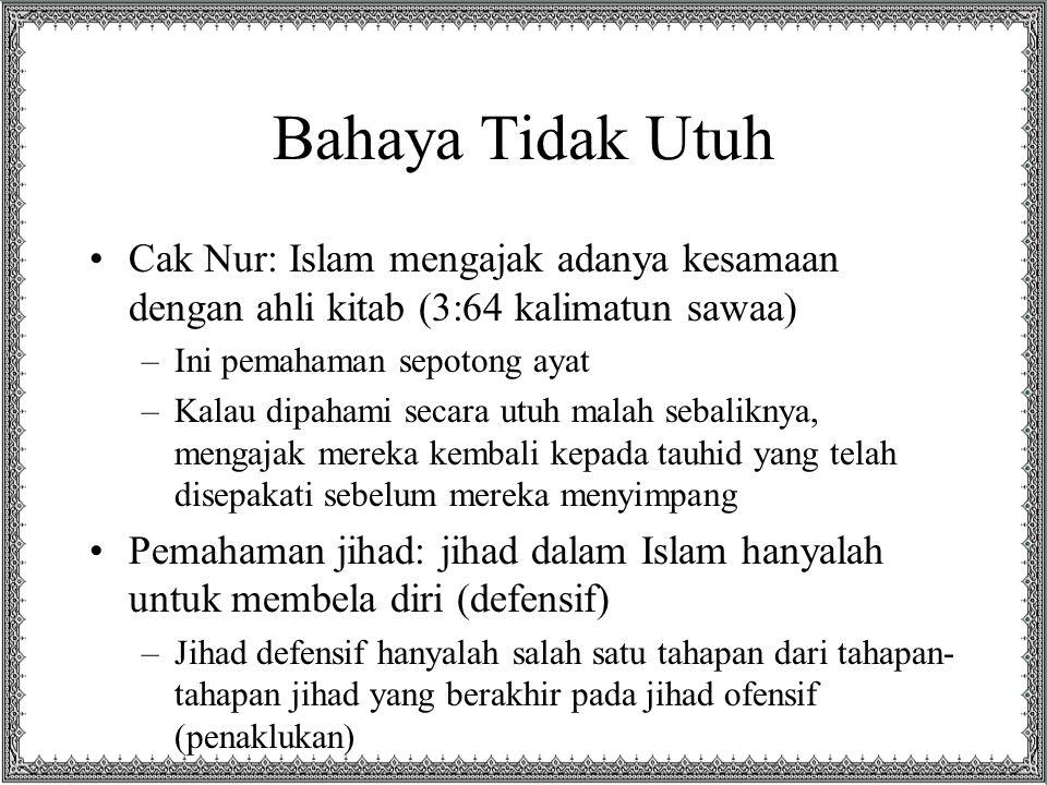 Bahaya Tidak Utuh Cak Nur: Islam mengajak adanya kesamaan dengan ahli kitab (3:64 kalimatun sawaa) Ini pemahaman sepotong ayat.
