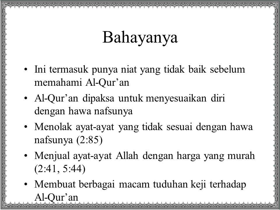 Bahayanya Ini termasuk punya niat yang tidak baik sebelum memahami Al-Qur'an. Al-Qur'an dipaksa untuk menyesuaikan diri dengan hawa nafsunya.