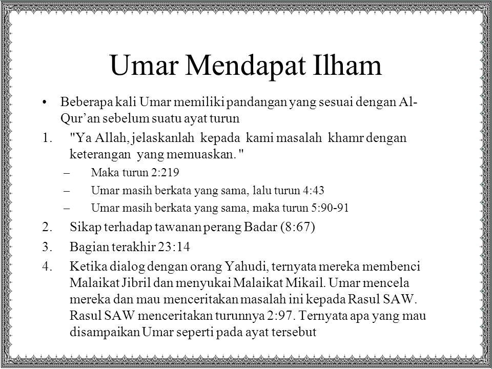 Umar Mendapat Ilham Beberapa kali Umar memiliki pandangan yang sesuai dengan Al-Qur'an sebelum suatu ayat turun.