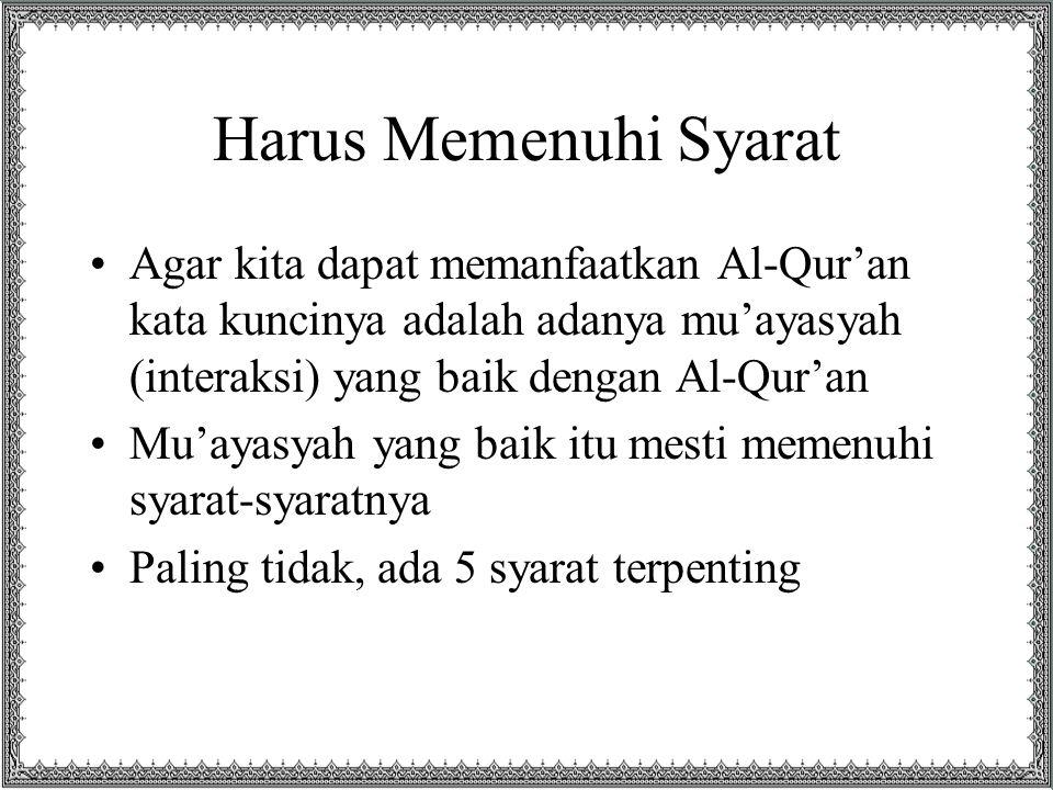 Harus Memenuhi Syarat Agar kita dapat memanfaatkan Al-Qur'an kata kuncinya adalah adanya mu'ayasyah (interaksi) yang baik dengan Al-Qur'an.