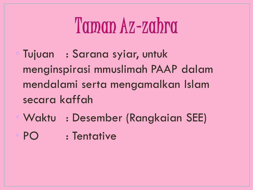 Taman Az-zahra Tujuan : Sarana syiar, untuk menginspirasi mmuslimah PAAP dalam mendalami serta mengamalkan Islam secara kaffah.