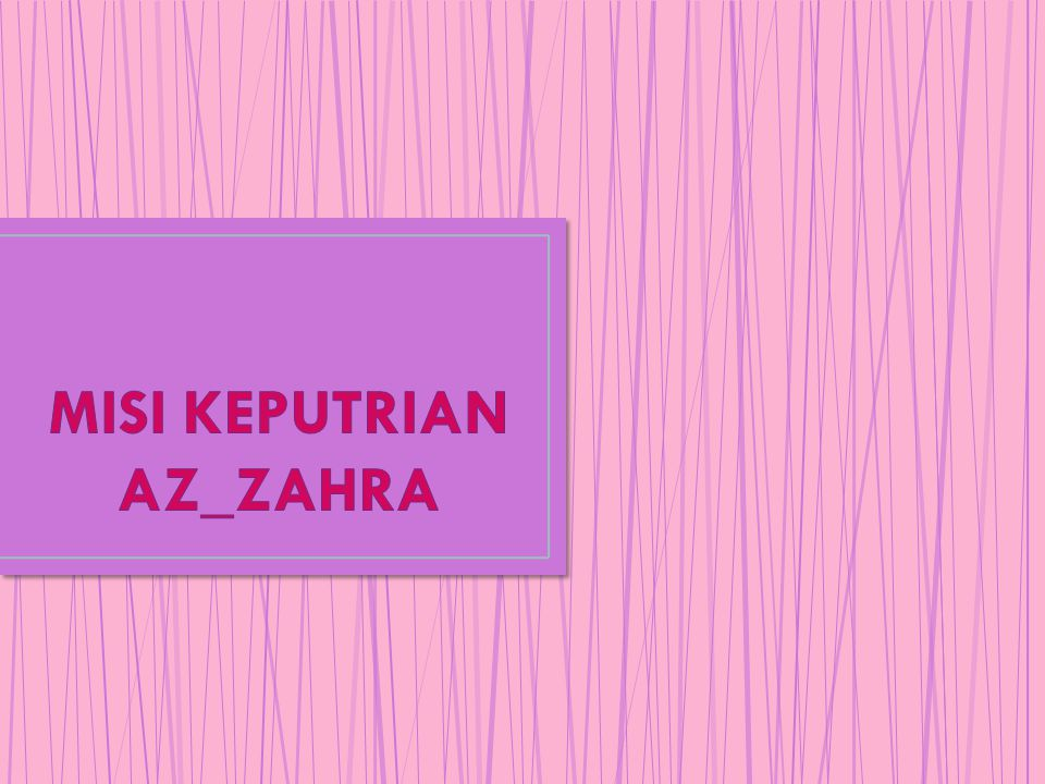 MISI KEPUTRIAN AZ_ZAHRA