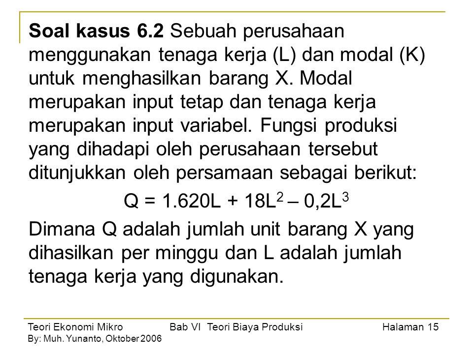 Soal kasus 6.2 Sebuah perusahaan menggunakan tenaga kerja (L) dan modal (K) untuk menghasilkan barang X.