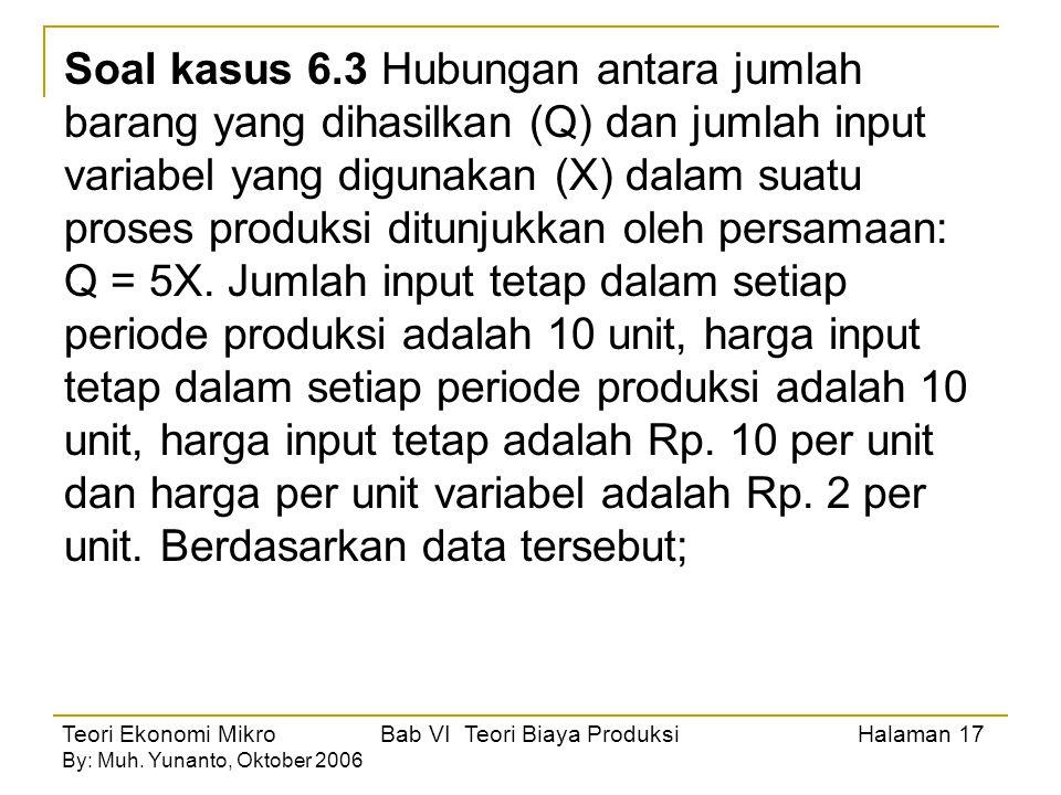 Soal kasus 6.3 Hubungan antara jumlah barang yang dihasilkan (Q) dan jumlah input variabel yang digunakan (X) dalam suatu proses produksi ditunjukkan oleh persamaan: Q = 5X.