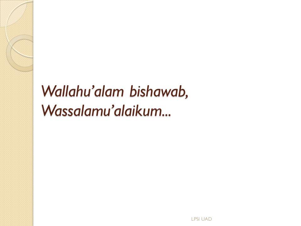 Wallahu'alam bishawab, Wassalamu'alaikum...