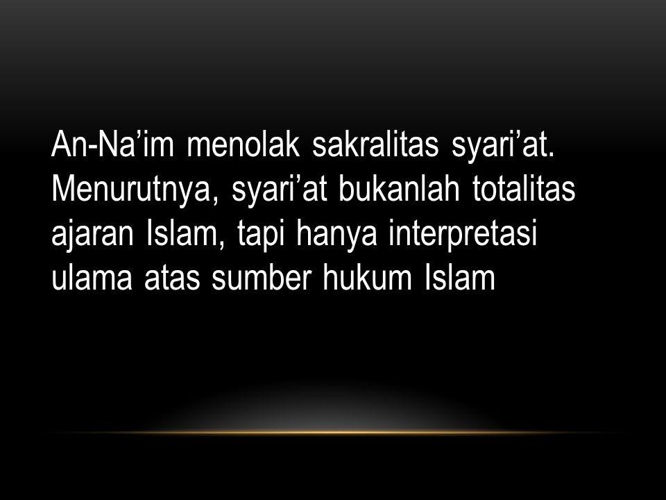 An-Na'im menolak sakralitas syari'at