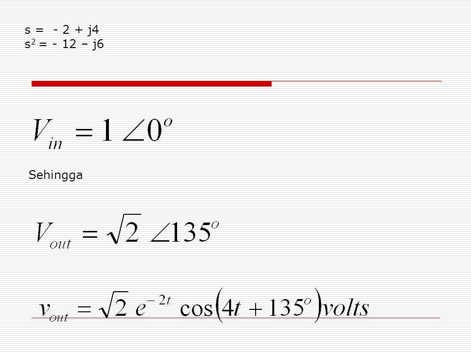s = - 2 + j4 s2 = - 12 – j6 Sehingga