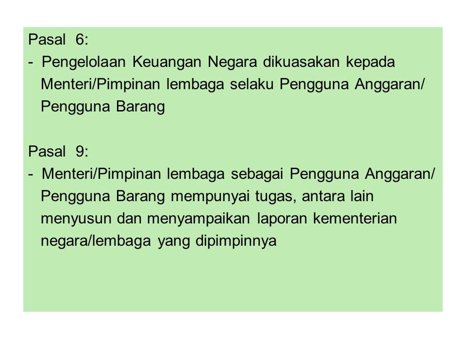 Pasal 6: - Pengelolaan Keuangan Negara dikuasakan kepada. Menteri/Pimpinan lembaga selaku Pengguna Anggaran/