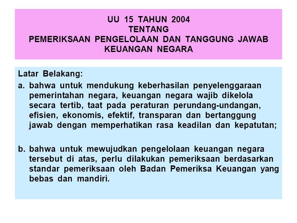 UU 15 TAHUN 2004 TENTANG PEMERIKSAAN PENGELOLAAN DAN TANGGUNG JAWAB KEUANGAN NEGARA