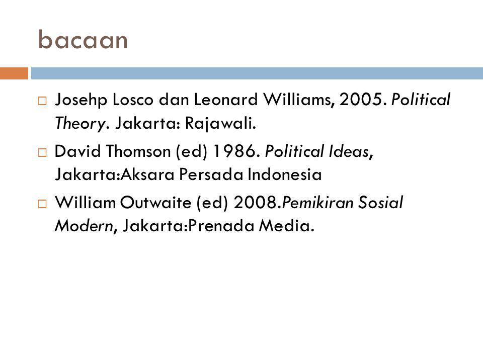 bacaan Josehp Losco dan Leonard Williams, 2005. Political Theory. Jakarta: Rajawali.