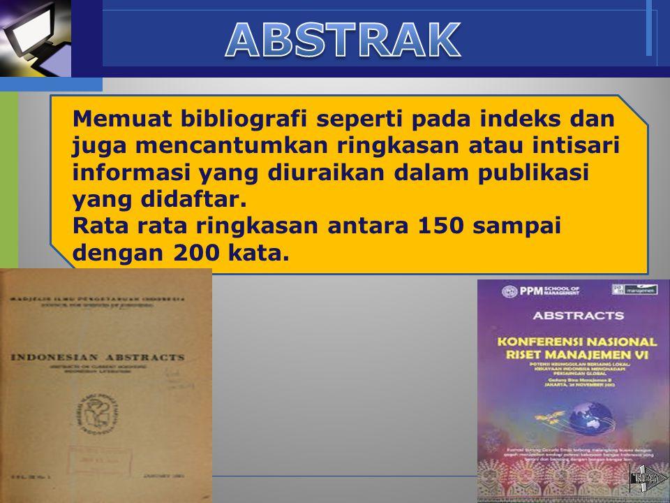 ABSTRAK Memuat bibliografi seperti pada indeks dan juga mencantumkan ringkasan atau intisari informasi yang diuraikan dalam publikasi yang didaftar.
