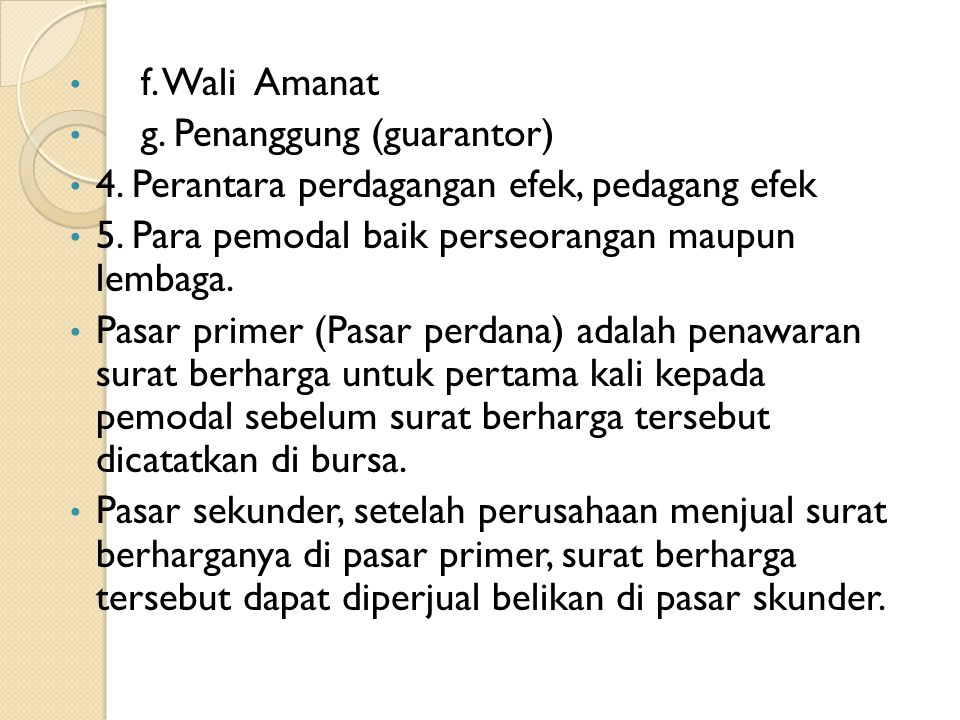 f. Wali Amanat g. Penanggung (guarantor) 4. Perantara perdagangan efek, pedagang efek. 5. Para pemodal baik perseorangan maupun lembaga.