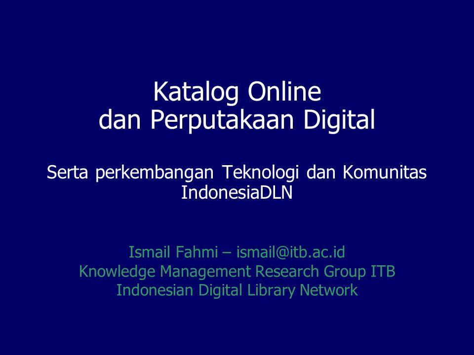 Katalog Online dan Perputakaan Digital Serta perkembangan Teknologi dan Komunitas IndonesiaDLN