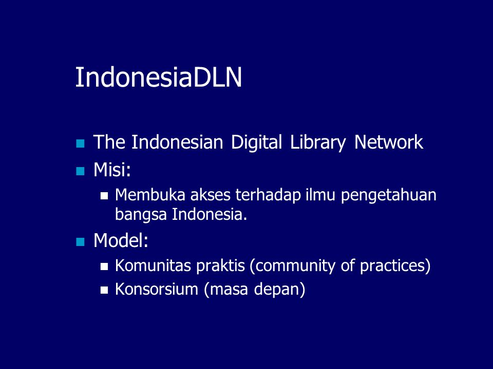 IndonesiaDLN The Indonesian Digital Library Network Misi: Model: