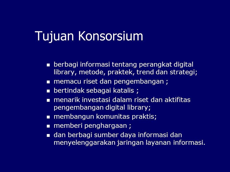 Tujuan Konsorsium berbagi informasi tentang perangkat digital library, metode, praktek, trend dan strategi;