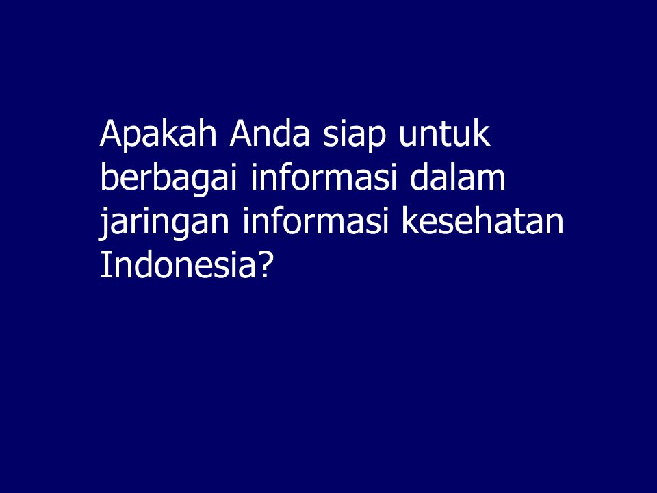 Apakah Anda siap untuk berbagai informasi dalam jaringan informasi kesehatan Indonesia